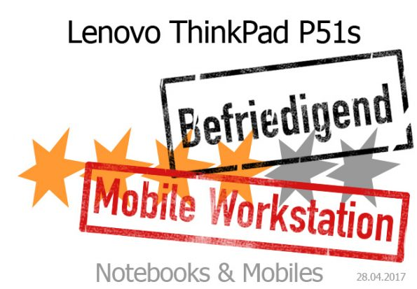 Lenovo ThinkPad P51s als mobile Workstation mit befriedigender Wertung.